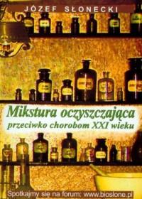 Mikstura oczyszczająca przeciwko chorobom XXI wieku - okładka książki