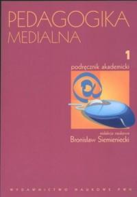 Pedagogika medialna. Podręcznik akademicki. Tom 1 - okładka książki