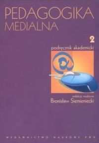 Pedagogika medialna. Podręcznik akademicki. Tom 2 - okładka książki
