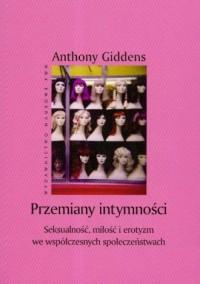 Przemiany intymności. Seksualność, miłość i erotyzm we współczesnych społeczeństwach - okładka książki