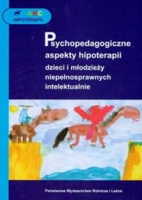 Psychopedagogiczne aspekty hipoterapii dzieci i młodzieży niepełnosprawnych intelektualnie - okładka książki