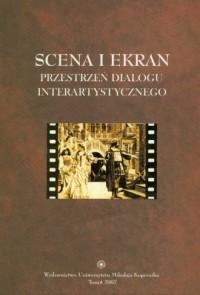 Scena i ekran Przestrzeń dialogu interartystycznego - okładka książki