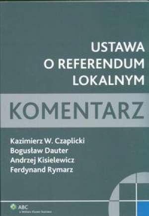 Ustawa o referendum lokalnym. Komentarz - okładka książki