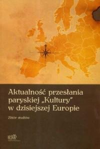 Aktualność przesłania paryskiej Kultury w dzisiejszej Europie - okładka książki