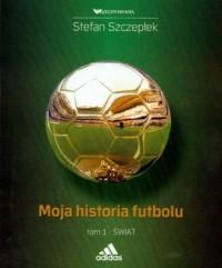 Moja historia futbolu. Tom 1 - okładka książki