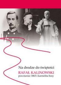 Na drodze do świętości. Rafał Kalinowski - powstaniec 1863 i karmelita bosy - okładka książki