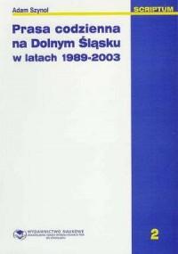 Prasa codzienna na Dolnym Śląsku w latach 1989-2003 - okładka książki