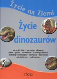 Życie na Ziemi. Życie dinozaurów - okładka książki
