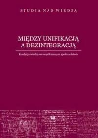 Między unifikacją a dezitegracją. - okładka książki