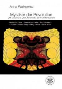 Mystiker der Revolution. Der utopische Diskurs um die Jahrhundertwende. Gustav Landauer - Frederik v - okładka książki