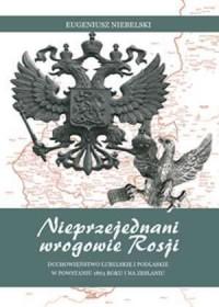 Nieprzejednani wrogowie Rosji. Duchowieństwo lubelskie i podlaskie w powstaniu 1863 roku i na zesłaniu - okładka książki
