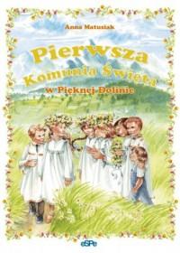 Pierwsza Komunia Święta w Pięknej - Anna Matusiak - okładka książki