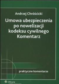 Umowa ubezpieczenia po nowelizacji kodeksu cywolnego. Komentarz - okładka książki