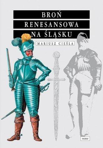 Broń renesansowa na Śląsku - okładka książki