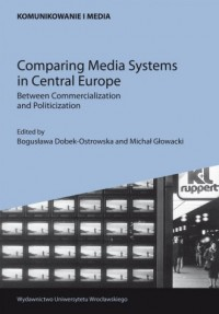 Comparing Media Systems in Central Europe. Between Commercialization and Politicization - okładka książki