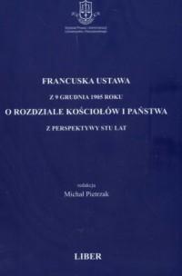 Francuska ustawa z 9 XII 1905 roku o rozdziale kościołów i państwa z perspektywy stu lat - okładka książki