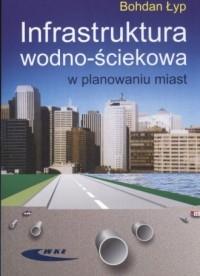 Infrastruktura wodno-ściekowa w planowaniu miast - okładka książki