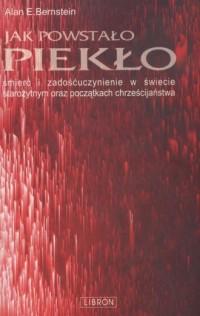 Jak powstało piekło. Śmierć i zadośćuczynienie w świecie starożytnym i na początku chrześcijaństwa - okładka książki