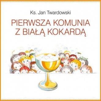 Pierwsza Komunia z Białą Kokardą - okładka książki