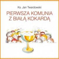 Pierwsza Komunia z Białą Kokardą - ks. Jan Twardowski - okładka książki