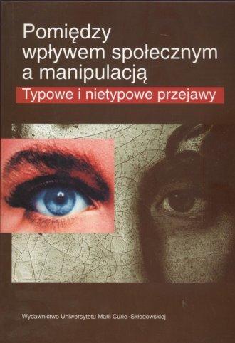 Pomiędzy wpływem społecznym a manipulacją - okładka książki