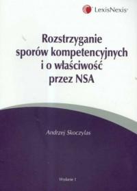 Rozstrzyganie sporów kompetencyjnych i o właściwość przez NSA - okładka książki