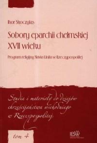 Sobory eparchii chełmskiej XVII wieku Program religijny Slavia Unita w Rzeczypospolitej - okładka książki