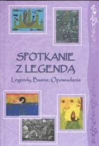 Spotkanie z legendą. Legendy, baśnie, opowiadania - okładka książki