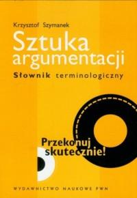 Sztuka argumentacji. Słownik terminologiczny - okładka książki