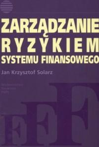 Zarządzanie ryzykiem systemu finansowego - okładka książki
