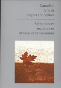 Canadian. Ghosts. Hopes and Values. Remanences. Esperances et valeurs canadiannes - okładka książki