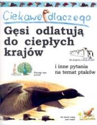 Ciekawe dlaczego gęsi odlatują do ciepłych krajów i inne pytania na temat ptaków - okładka książki