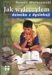 Jak wyleczyłem dziecko z dysleksji - okładka książki