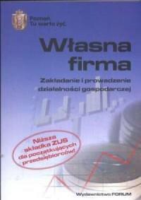 Własna firma. Zakładanie i prowadzenie działalności gospodarczej - okładka książki