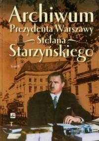 Archiwum prezydenta Warszawy Stefana - okładka książki