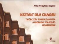 Kształt dla chaosu. Twórczość Romualda Gutta a problemy polskiego modernizmu - okładka książki