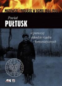 Mazowsze i Podlasie w ogniu 1944-1956. Powiat Pułtusk w pierwszej dekadzie rządów komunistycznych - okładka książki