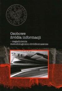 Osobowe źródła informacji. Zagadnienia metodologiczno-źródłoznawcze - okładka książki