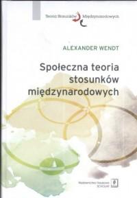 Społeczna teoria stosunków międzynarodowych - okładka książki