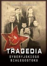 Tragedia Syberyjskiego Białegostoku - okładka książki