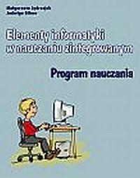 Elementy informatyki w nauczaniu zintegrowanym. Program nauczania - okładka książki