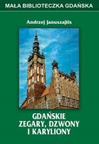 Gdańskie zegary, dzwony i karyliony - okładka książki