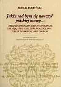 Jakże rad bym się nauczył polskiej mowy... O glottodydaktycznych aspektach relacji - okładka książki