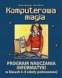 Komputerowa magia. Klasa 4-6. Szkoła podstawowa. Program nauczania informatyki - okładka książki