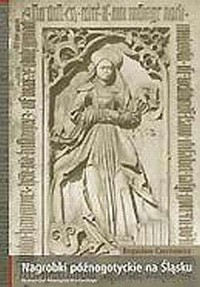 Nagrobki późnogotyckie na Śląsku - okładka książki