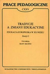 Prace Pedagogiczne CXXV. Tradycje a zmiany edukacyjne. Edukacja europejska w XX wieku. Zeszyt 2 - okładka książki