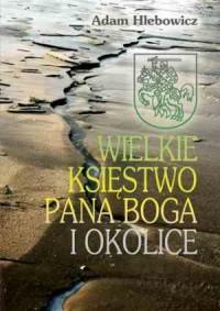 Wielkie Księstwo Pana Boga i okolice - okładka książki