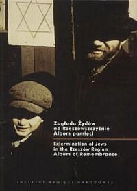Zagłada Żydów na Rzeszowszczyźnie. Album pamięci - okładka książki