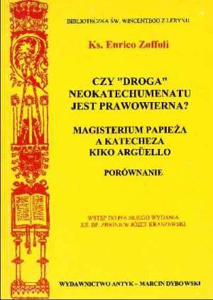 Czy droga neokatechumenatu jest prawowierna? Magisterium papie�a a katecheza Kiko Arguello