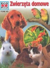 Co i jak. Tom 45. Zwierzęta domowe - okładka książki